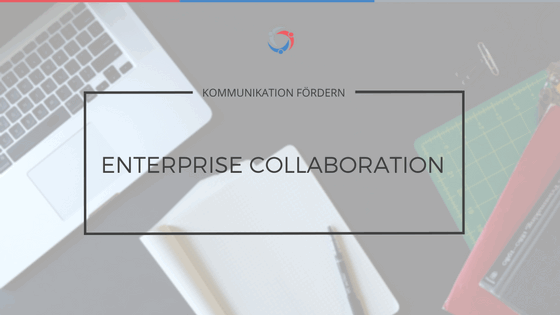 Enterprise Collaboration: Kommunikation fördern